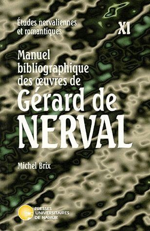 ETUDES NERVALIENNES ET ROMANTIQUES T.11 ; manuel bibliographique des oeuvres de Gérard de Nerval
