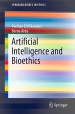 Artificial Intelligence and Bioethics  - Berna Arda - Perihan Elif Ekmekci