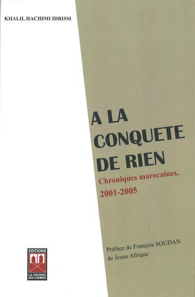 A La Conquete De Rien ; Chroniques Marocaines, 2001-2005