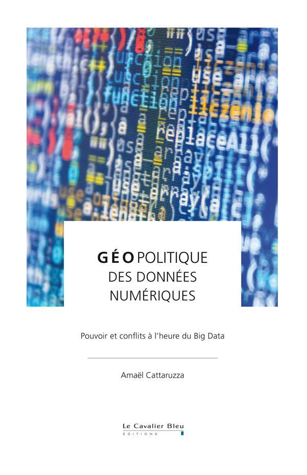 Géopolitique des données ; pouvoir et conflit à l'heure du big data