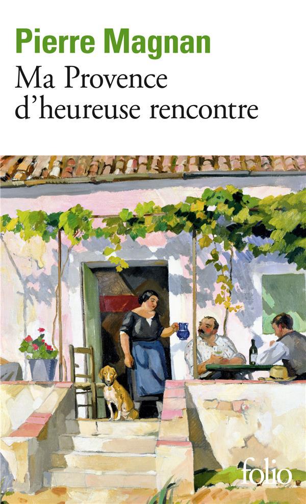 Ma Provence d'heureuse rencontre ; guide secret
