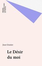 Le Désir du moi  - Jean Granier