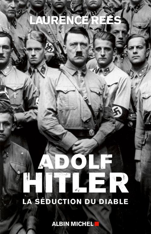 Adolf Hitler ; la séduction du diable