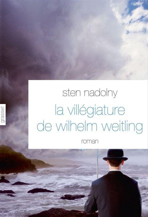 La Villégiature de Wilhelm Weitling  - Sten Nadolny
