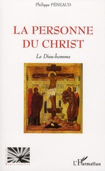 La personne du Christ  - Philippe Peneaud
