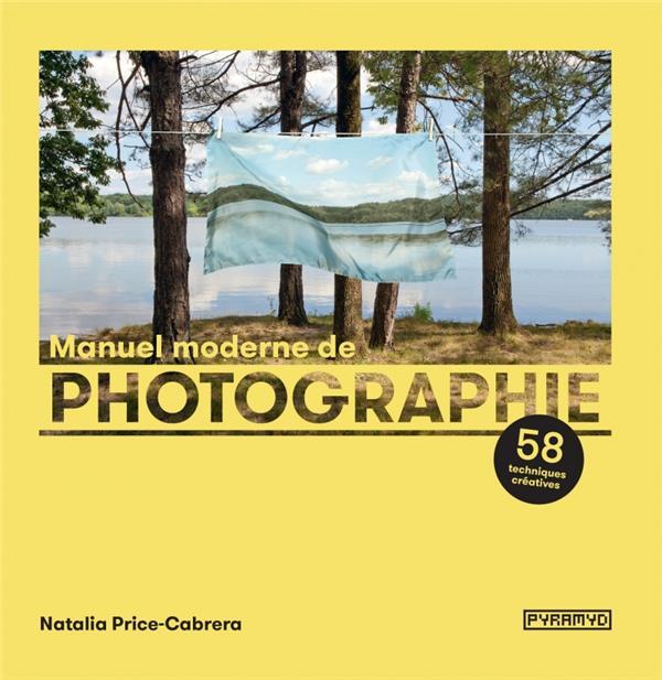 Manuel moderne de photographie ; 58 techniques créatives
