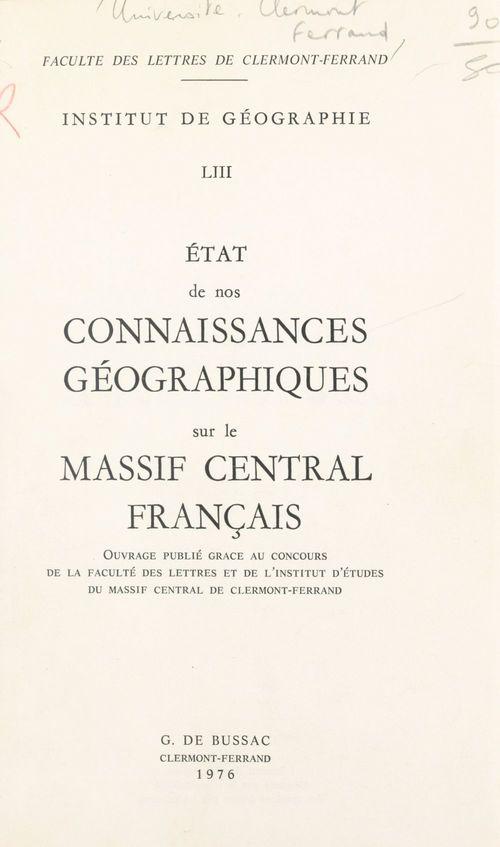 État de nos connaissances géographiques sur le Massif central français