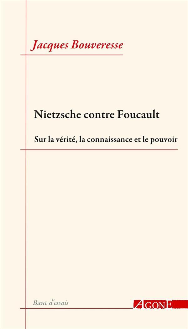 Nietzsche contre Foucault ; sur la vérité, la connaissance et le pouvoir
