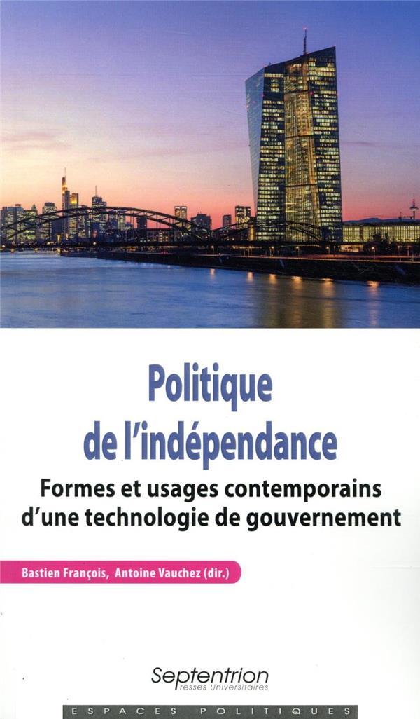 Politique de l'indépendance ; formes et usages contemporains d'une technologie de gouvernement