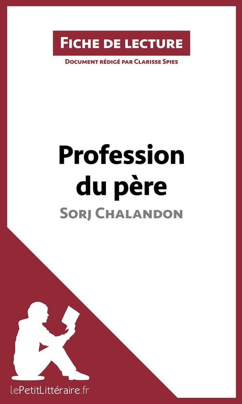 Analyse ; profession du père de Sorj Chalandon ; analyse complète de l'oeuvre et résumé