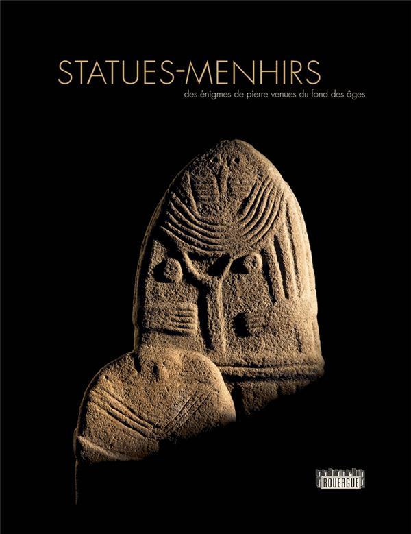 statues-menhirs ; des énigmes de pierre venues du fond des âges