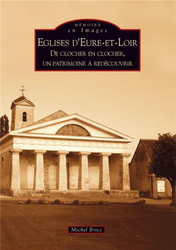 églises d'Eure-et-Loir ; de clocher en clocher, un patrimoine à redécouvrir