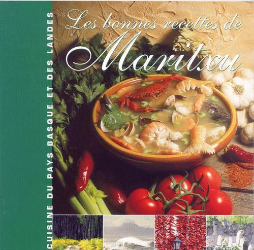 Les bonnes recettes de Maritxu ; cuisine du Pays Basque et des Landes