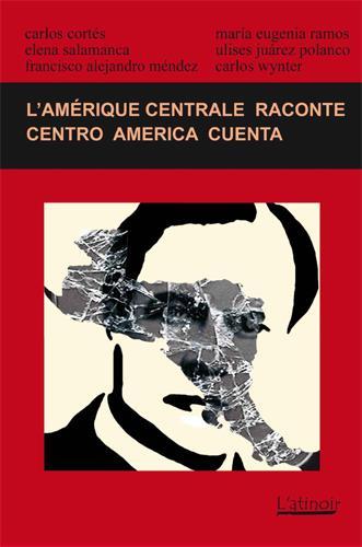 L'Amérique centrale raconte ; centro america cuenta