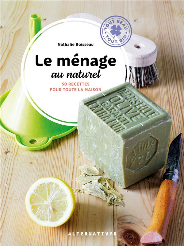 le ménage au naturel : 50 recettes pour toute la maison