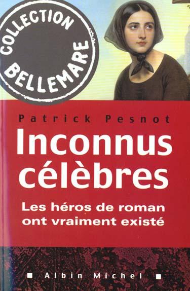 Inconnus celebres - les heros de roman ont vraiment existe