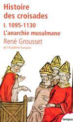 Histoire des croisades t.1 ; 1095-1130, l'anarchie musulmane