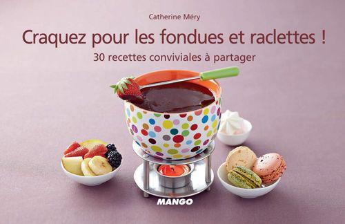 CRAQUEZ POUR ; les fondues et les raclettes ! 30 recettes conviviales à partager
