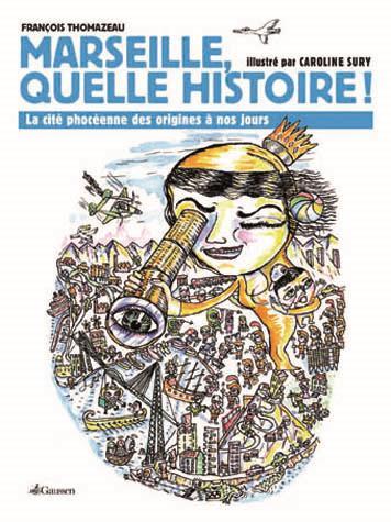 Marseille quelle histoire ! la cité phocéenne des origines à nos jours