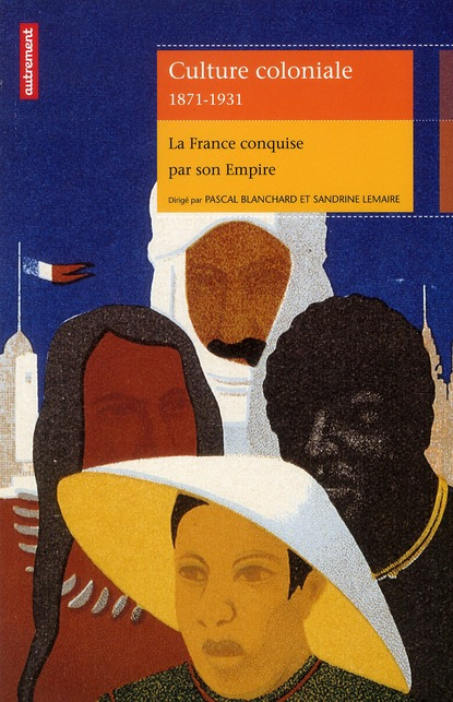 Culture coloniale 1871-1931 - la france conquise par son empire
