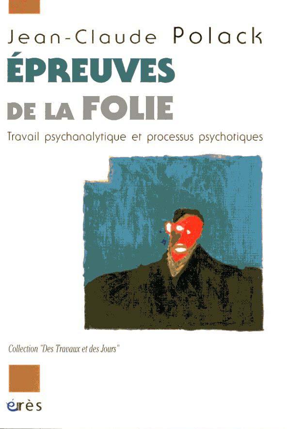 épreuves de la folie ; travail psychanalytique et processus psychotiques