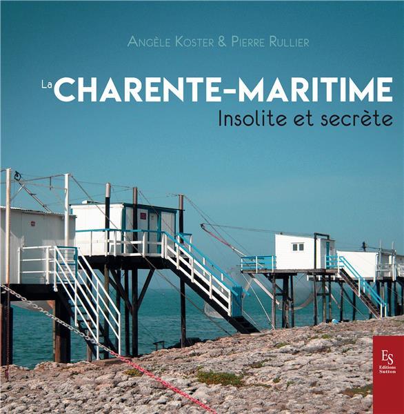 Charente Maritime ; insolite et secrète