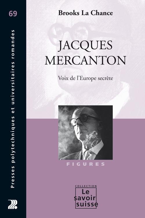 Jacques Mercanton ; voix de l'Europe secrète