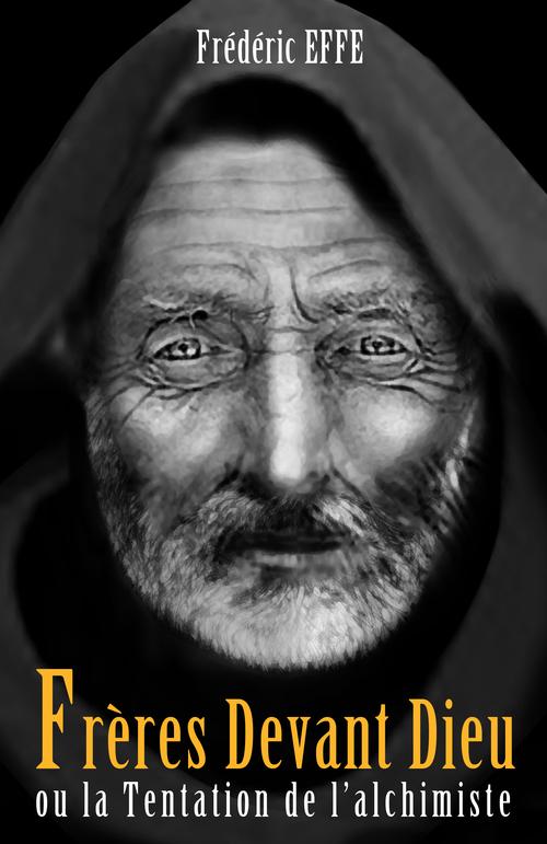 Frères devant Dieu ou la Tentation de l'alchimiste
