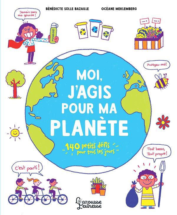 MOI, J'AGIS POUR MA PLANETE  -  140 PETITS DEFIS POUR TOUS LES JOURS