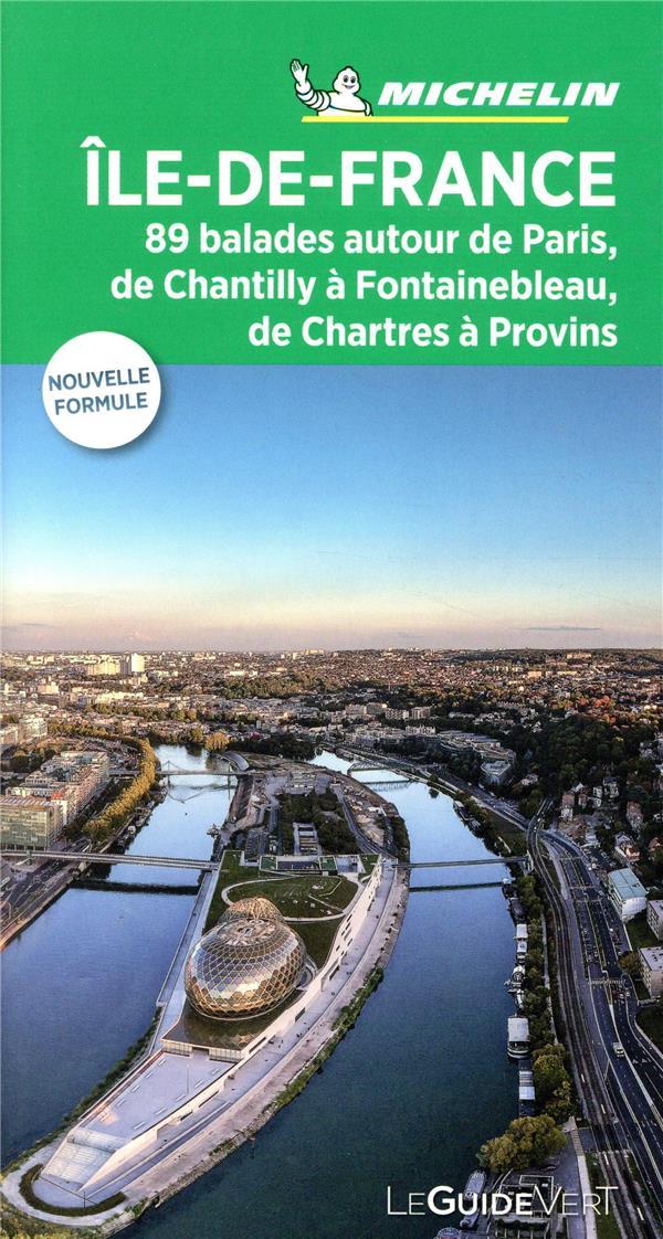 LE GUIDE VERT  -  ILE-DE-FRANCE  -  88 BALADES AUTOUR DE PARIS, DE CHANTILLY A FONTAINEBLEAU, DE CHARTRES A PROVINS