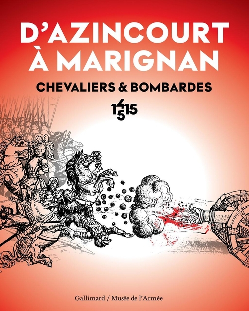 Chevaliers et bombardes ; d'Azincourt à Marignan, 1415-1515