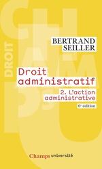 Droit administratif (Tome 2) - L'action administrative (6e édition)  - Bertrand Seiller