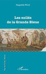 Les exilés de la Grande Bleue  - Huguette Pérol