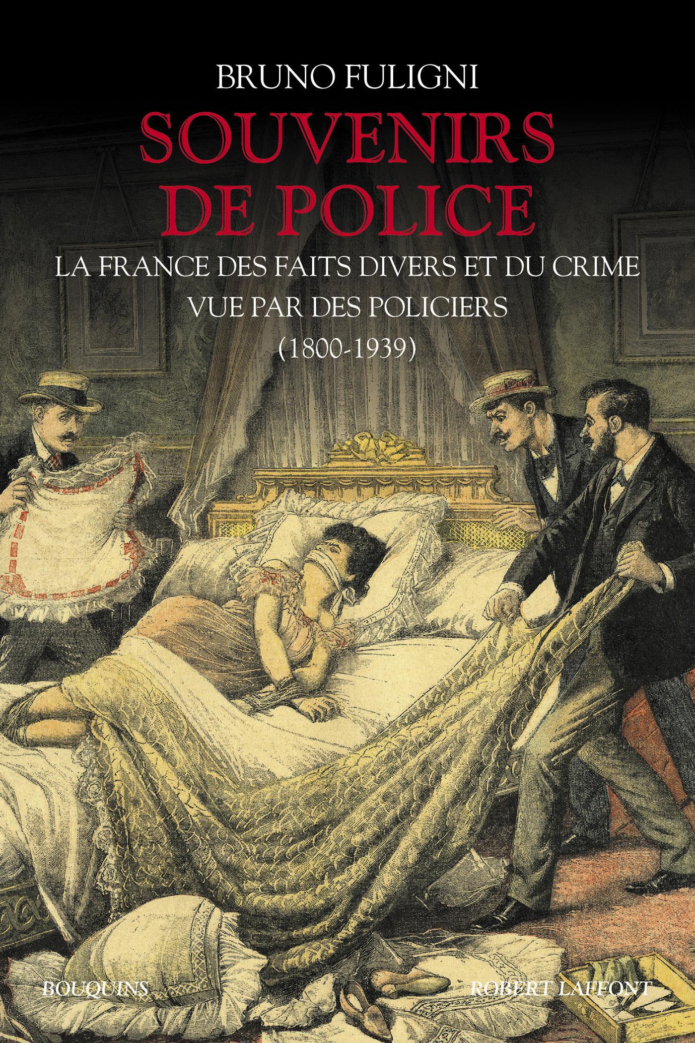 Souvenirs de police ; la France des faits divers et du crime vue par des policiers ; 1800-1939