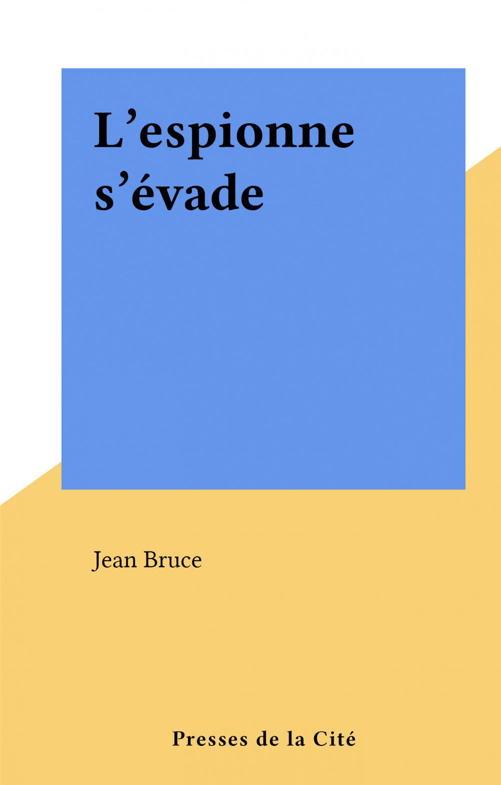 L'espionne s'évade  - Jean Bruce