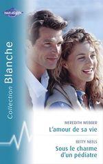 Vente Livre Numérique : L'amour de sa vie - Sous le charme d'un pédiatre (Harlequin Blanche)  - Betty Neels - Meredith Webber