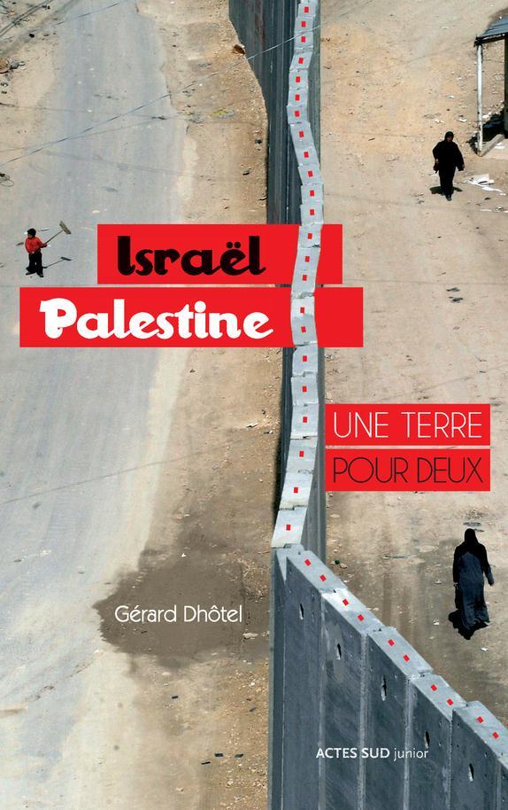 Israel-Palestine ; Une Terre Pour Deux