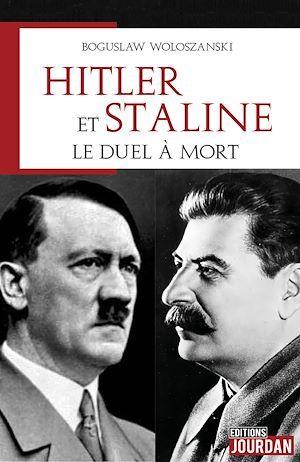 Hitler et Staline, le duel à mort  - Boguslaw Woloszanski