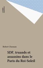 SDF, truands et assassins dans le Paris du Roi-Soleil  - Robert Chesnais