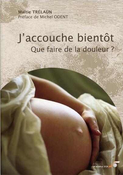 J'Accouche Bientot ; Que Faire De La Douleur ?