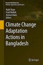 Climate Change Adaptation Actions in Bangladesh  - Fuad Mallick - Aminul Islam - Rajib Shaw