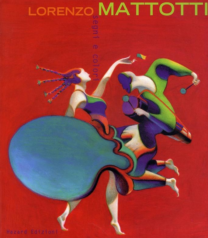 Lorenzo Mattotti ; segni e colori