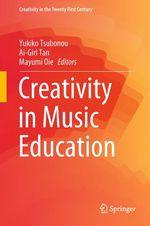 Creativity in Music Education  - Mayumi Oie - Yukiko Tsubonou - Ai-Girl Tan