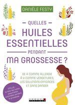 Vente EBooks : Quelles huiles essentielles pendant ma grossesse ?  - Danièle Festy