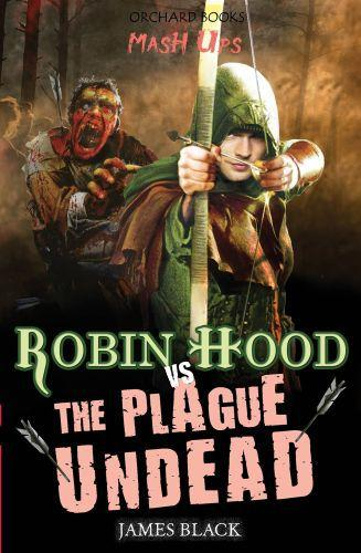 Mash Ups: Robin Hood vs The Plague Undead