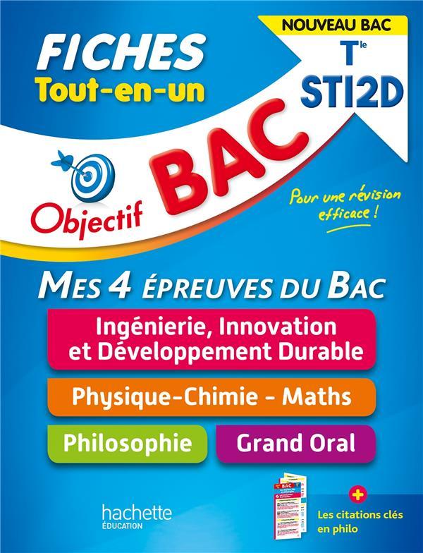 Objectif bac ; mes 4 épreuves du bac, ingénierie, innovation et développement durable, physique-chimie-maths, philosophie, grand oral ; terminale STI2D ; fiches tout-en-un