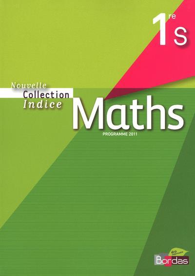 INDICE MATHS ; 1ère S ; livre de l'élève (édition 2011)