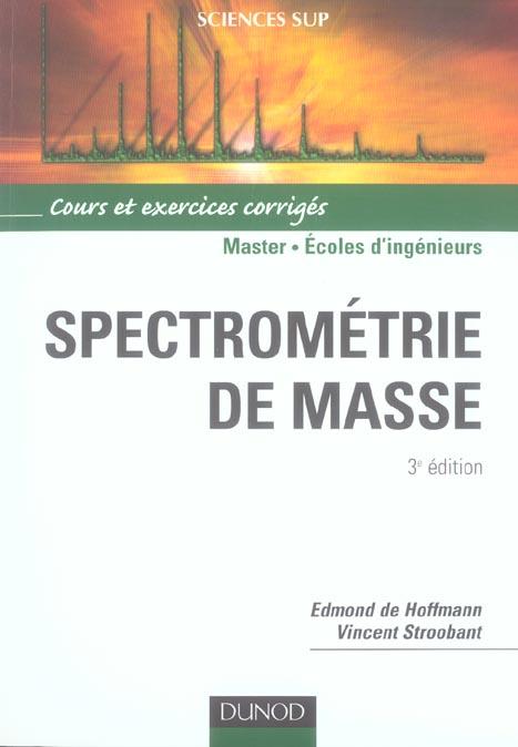 Spectrometrie De Masse - 3eme Edition - Cours Et Exercices Corriges (3e Edition)