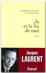 Ja et la fin de tout  - Jacques Laurent