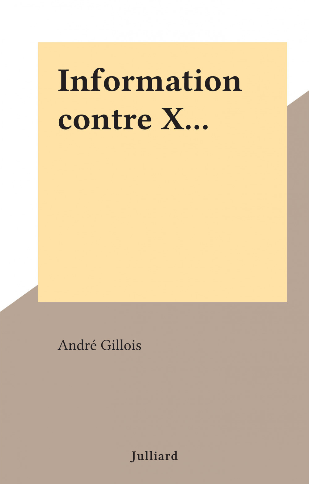 Information contre X...  - André Gillois